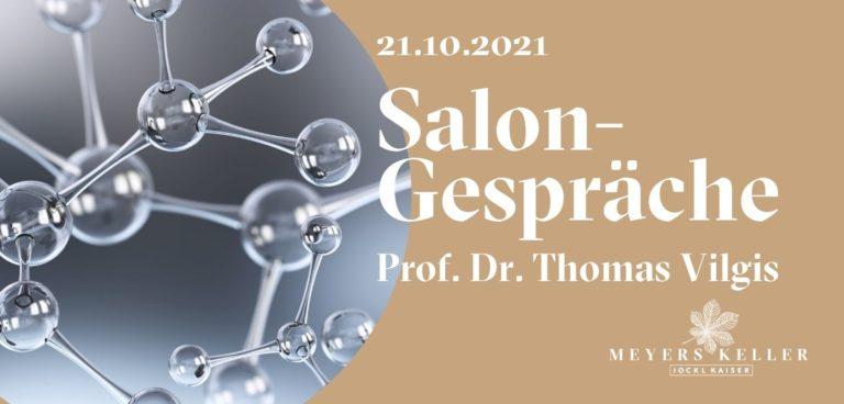 21. Oktober: PROF. DR. THOMAS VILGIS | Salongespräche @ Meyers Keller